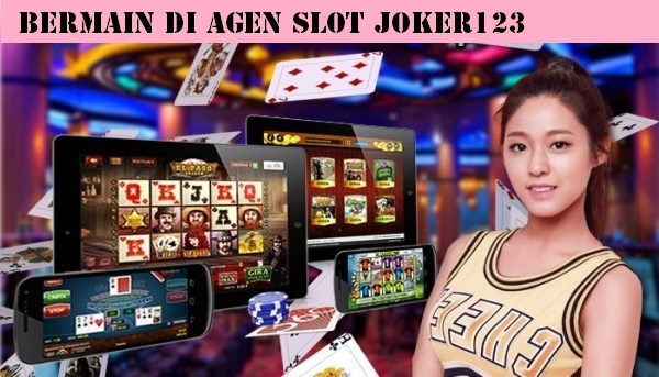 Bermain Di Agen Slot Joker123
